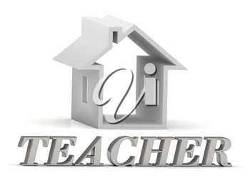 TEACHER- inscription of silver letters and white house on white background