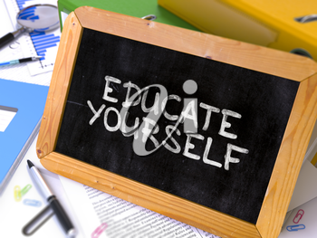 Educate Yourself Handwritten by White Chalk on a Blackboard. Composition with Small Chalkboard on Background of Working Table with Office Folders, Stationery, Reports. Blurred, Toned Image. 3d Render.