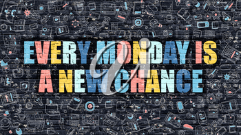 Every Monday is a New Chance. Multicolor Inscription on Dark Brick Wall with Doodle Icons. Every Monday is a New Chance Concept in Modern Style. Every Monday is a New Chance Business Concept.