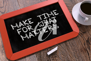 Hand Drawn Make Time for What Matters Concept  on Small Red Chalkboard. Business Background. Top View. 3D Render.