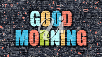 Good Morning Concept. Modern Illustration. Multicolor Good Morning Drawn on Dark Brick Wall. Doodle Icons. Doodle Style of Good Morning Concept. Good Morning on Wall.