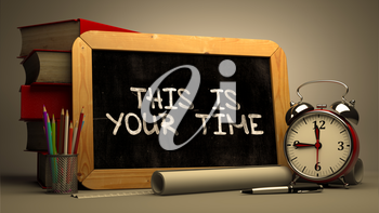 This is Your Time Handwritten on Chalkboard. Time Concept. Composition with Chalkboard and Stack of Books, Alarm Clock and Scrolls on Blurred Background. Toned Image. 3D Render.