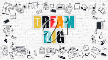 Dream Big Concept. Dream Big Drawn on White Wall. Dream Big in Multicolor. Doodle Design. Modern Style Illustration. Doodle Design Style of Dream Big. Line Style Illustration. White Brick Wall.