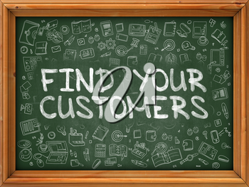 Find Your Customers - Hand Drawn on Chalkboard. Find Your Customers with Doodle Icons Around.