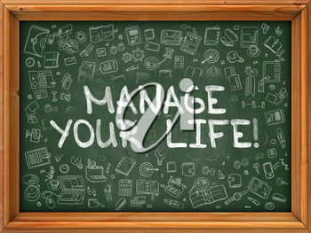 Manage Your Life - Hand Drawn on Chalkboard. Manage Your Life with Doodle Icons Around.
