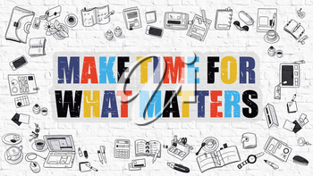 Make Time for What Matters Concept. Modern Line Style Illustration. Multicolor Make Time for What Matters Drawn on White Brick Wall. Doodle Design Style of  Make Time for What Matters  Concept.