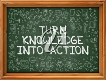 Turn Knowledge into Action - Hand Drawn on Green Chalkboard with Doodle Icons Around. Modern Illustration with Doodle Design Style.