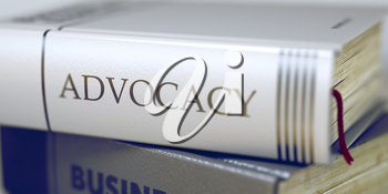 Stack of Business Books. Book Spines with Title - Advocacy. Closeup View. Advocacy - Book Title on the Spine. Closeup View. Stack of Business Books. Blurred 3D Rendering.