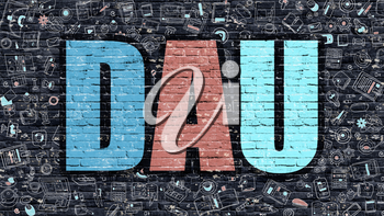 Multicolor Concept - DAU - Daily Active Users - on Dark Brick Wall with Doodle Icons Around. Modern Illustration in Doodle Design Style. DAU Business Concept. DAU on Dark Brick Wall. DAU Concept.