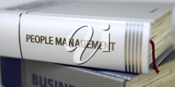 Book Title on the Spine - People Management. Closeup View. Stack of Books. Close-up of a Book with the Title on Spine People Management. Toned Image. 3D Illustration.