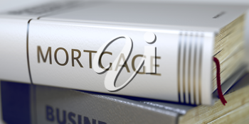 Book in the Pile with the Title on the Spine Mortgage. Mortgage - Closeup of the Book Title. Closeup View. Toned Image. Selective focus. 3D Illustration.