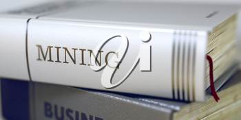 Mining. Book Title on the Spine. Book in the Pile with the Title on the Spine Mining. Mining - Book Title on the Spine. Closeup View. Stack of Business Books. Toned Image. 3D Rendering.