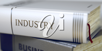 Industry - Leather-bound Book in the Stack. Closeup. Book in the Pile with the Title on the Spine Industry. Industry Concept on Book Title. Blurred. 3D.