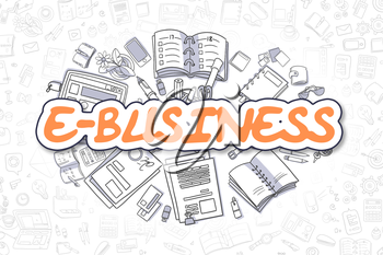 E-Business - Sketch Business Illustration. Orange Hand Drawn Word E-Business Surrounded by Stationery. Doodle Design Elements.