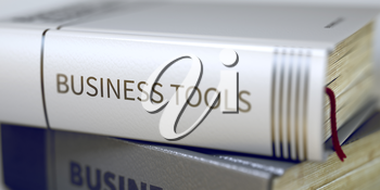 Business Tools. Book Title on the Spine. Close-up of a Book with the Title on Spine Business Tools. Stack of Books with Title - Business Tools. Closeup View. Toned Image. 3D Illustration.
