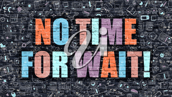 No Time for Wait - Multicolor Concept on Dark Brick Wall Background with Doodle Icons Around. Modern Illustration with Elements of Doodle Style. No Time  for Wait on Dark Wall.