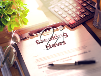 Breaking News on Clipboard. Wooden Office Desk with a Lot of Business and Office Supplies on It. 3d Rendering. Toned and Blurred Illustration.