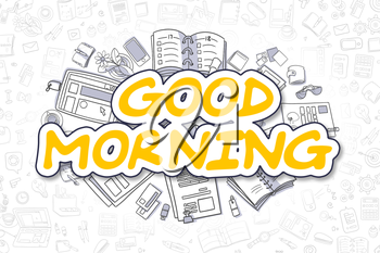 Yellow Inscription - Good Morning. Business Concept with Cartoon Icons. Good Morning - Hand Drawn Illustration for Web Banners and Printed Materials.