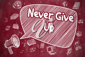 Speech Bubble with Phrase Never Give Up Hand Drawn. Illustration on Red Chalkboard. Advertising Concept. Business Concept. Megaphone with Wording Never Give Up. Doodle Illustration on Red Chalkboard.