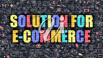 Solution for E-Commerce Concept. Modern Illustration. Multicolor Solution for E-Commerce Drawn on Dark Brick Wall. Doodle Icons. Doodle Style of Solution for E-Commerce Concept.