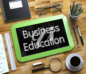 Business Education - Green Small Chalkboard with Hand Drawn Text and Stationery on Office Desk. Top View. Business Education - Text on Small Chalkboard.3d Rendering.
