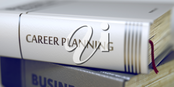 Close-up of a Book with the Title on Spine Career Planning. Stack of Business Books. Book Spines with Title - Career Planning. Closeup View. Blurred Image with Selective focus. 3D Rendering.