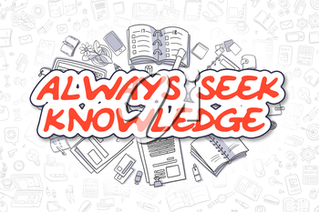 Cartoon Illustration of Always Seek Knowledge, Surrounded by Stationery. Business Concept for Web Banners, Printed Materials.