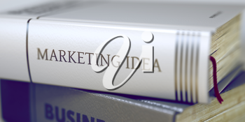 Marketing Idea - Book Title. Business - Book Title. Marketing Idea. Stack of Books Closeup and one with Title - Marketing Idea. Toned Image with Selective focus. 3D Illustration.