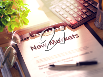 New Markets. Business Concept on Clipboard. Composition with Clipboard, Calculator, Glasses, Green Flower and Office Supplies on Office Desk. 3d Rendering. Blurred Image.