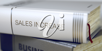 Book Title of Sales Increase. Stack of Books Closeup and one with Title - Sales Increase. Sales Increase - Book Title on the Spine. Closeup View. Stack of Business Books. Blurred 3D.