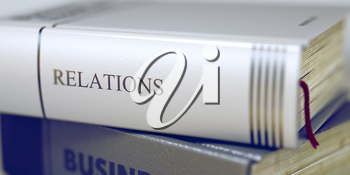 Book Title on the Spine - Relations. Closeup View. Stack of Books. Close-up of a Book with the Title on Spine Relations. Toned Image. Selective focus. 3D Illustration.