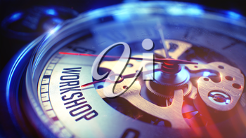 Workshop. on Pocket Watch Face with Close Up View of Watch Mechanism. Time Concept. Film Effect. Vintage Pocket Watch Face with Workshop Phrase on it. Business Concept with Light Leaks Effect. 3D.