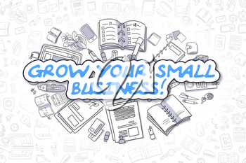 Grow Your Small Business - Hand Drawn Business Illustration with Business Doodles. Blue Text - Grow Your Small Business - Doodle Business Concept.