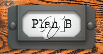 Plan B Inscription on File Drawer Label on a Wooden Background.